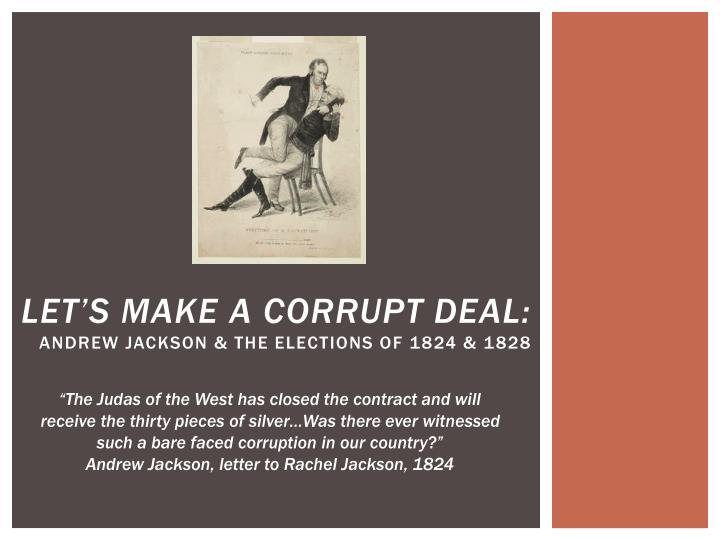 let s make a corrupt deal andrew jackson the elections of 1824 1828 n.