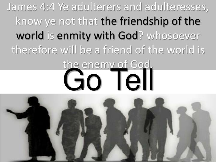 Friendship Of The World Is Enmity With God Whosoever Therefore Will Be A Friend Enemy