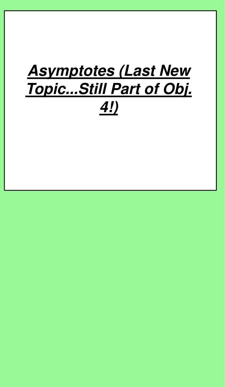Asymptotes (Last New Topic...Still Part of Obj. 4!)