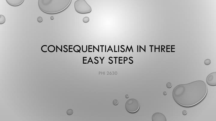 consequentialism in three easy steps n.