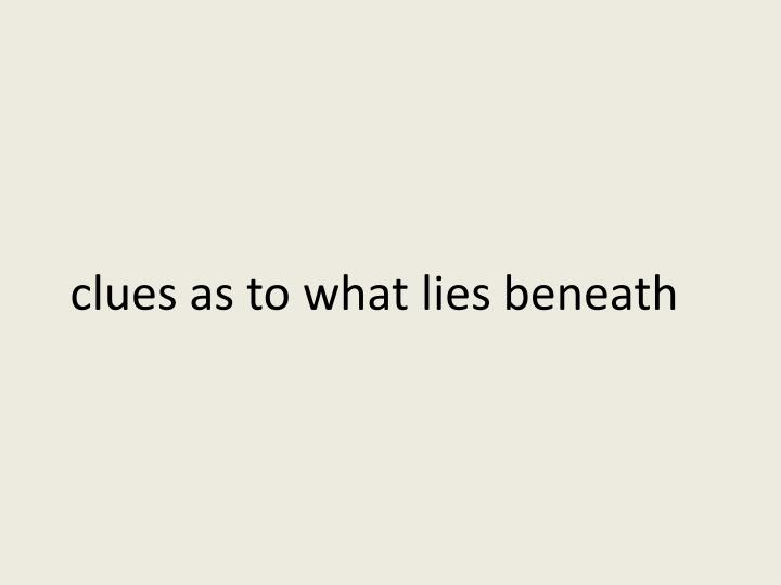 clues as to what lies beneath