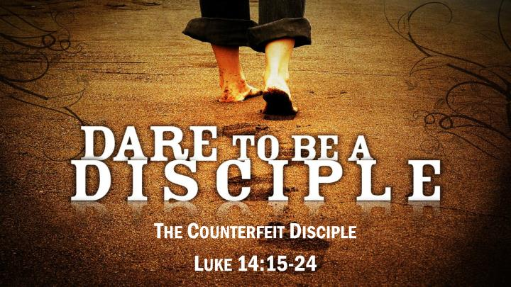 The counterfeit disciple luke 14 15 24