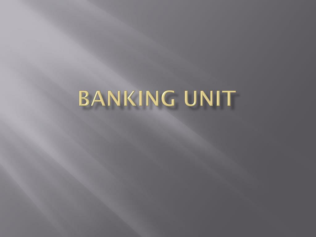 PPT - Banking Unit PowerPoint Presentation - ID:2843979