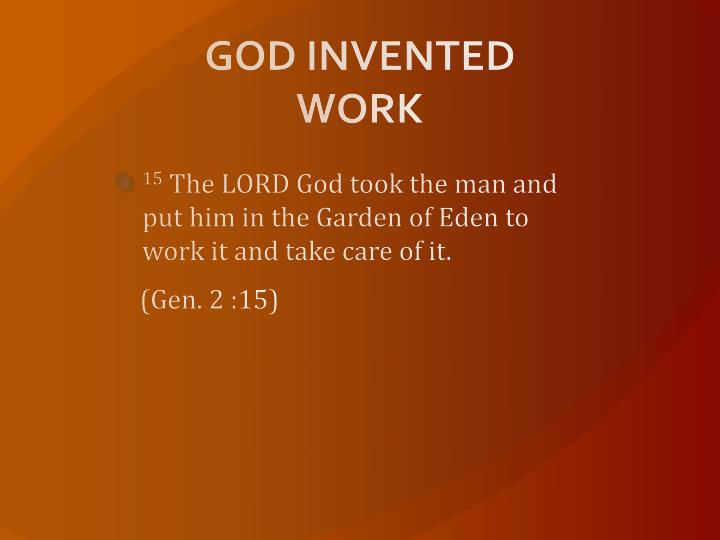 GOD INVENTED WORK