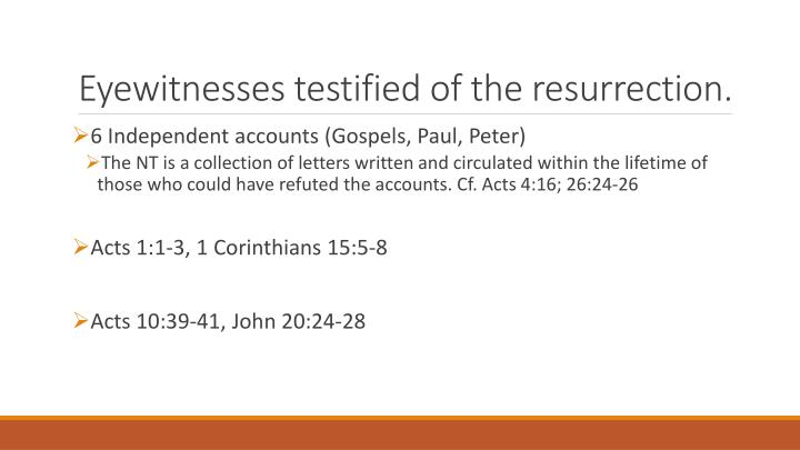 Eyewitnesses testified of the resurrection.