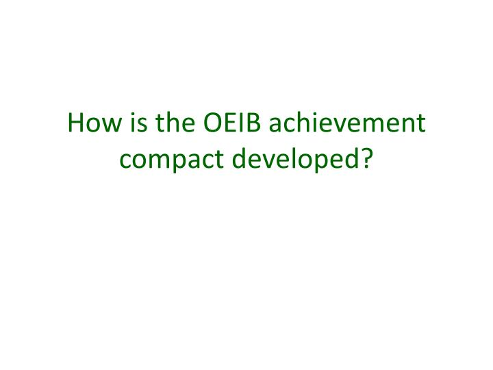 How is the OEIB achievement compact developed?