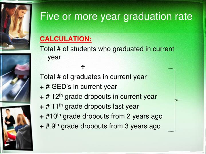 Five or more year graduation rate
