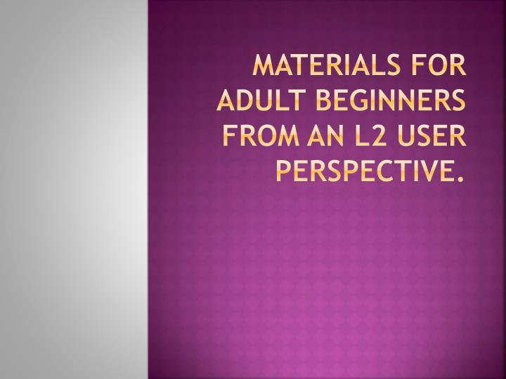 materials for adult beginners from an l2 user perspective n.