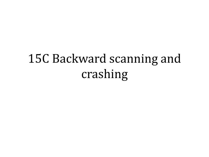 15c backward scanning and crashing n.