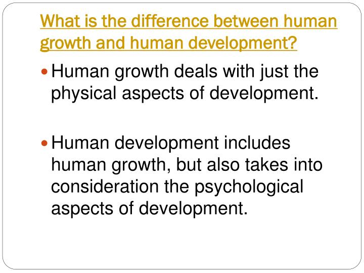 What is the difference between human growth and human development?