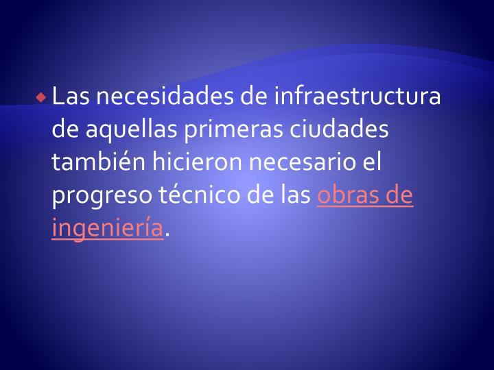 Las necesidades de infraestructura de aquellas primeras ciudades también hicieron necesario el progreso técnico de las