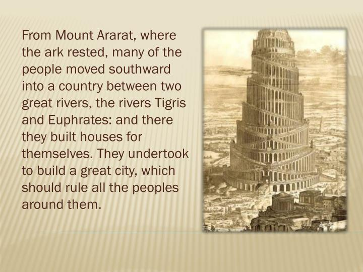 From Mount Ararat, where the ark rested, many of the people moved southward into a country between t...