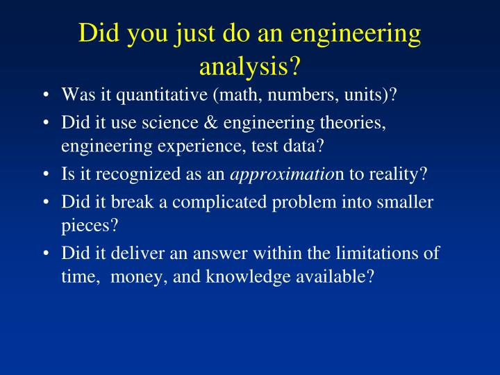Did you just do an engineering analysis?