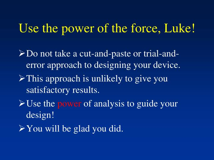 Use the power of the force, Luke!