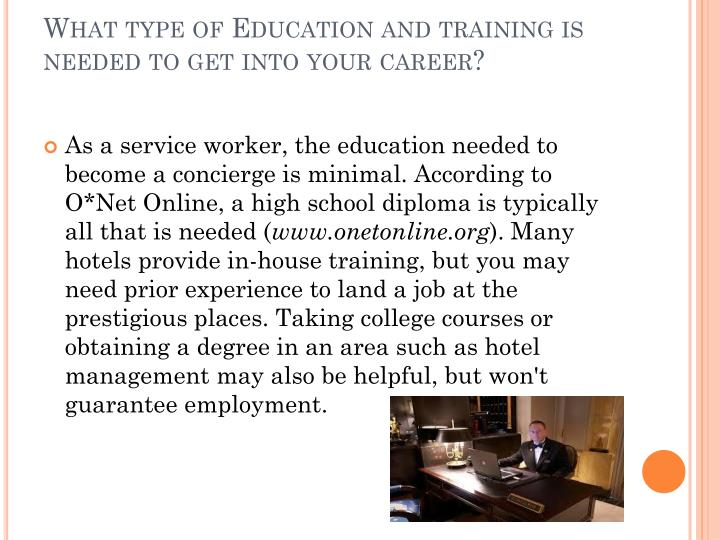 What type of Education and training is needed to get into your career?