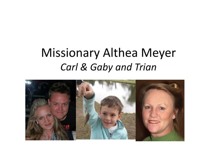 missionary althea meyer carl gaby and trian