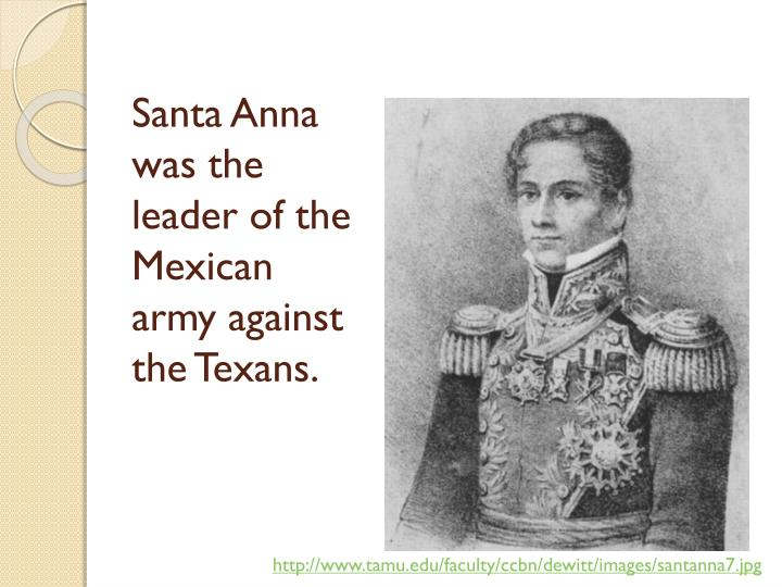 Santa Anna was the leader of the