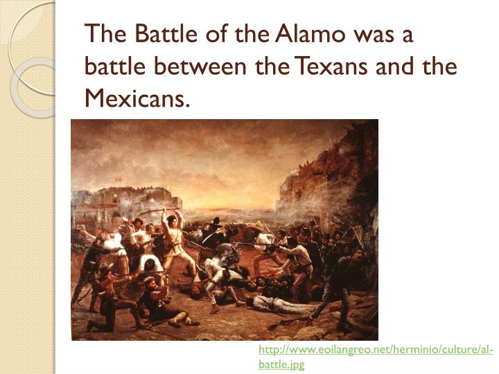 The Battle of the Alamo was