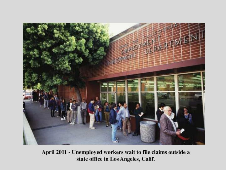 April 2011 - Unemployed workers wait to file claims outside a state office in Los Angeles, Calif.