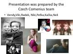 presentation was prepared by the czech comenius team