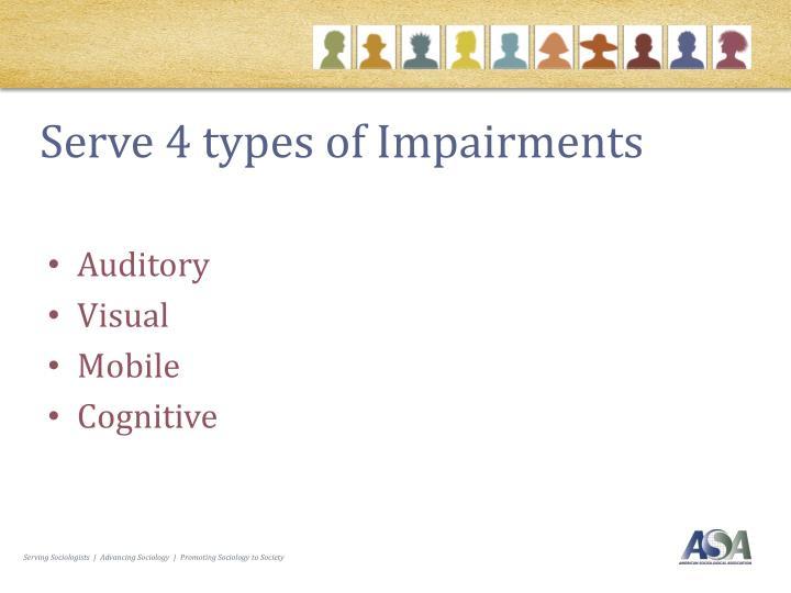 Serve 4 types of Impairments