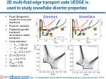 2d multi fluid edge transport code uedge is used to study snowflake divertor properties