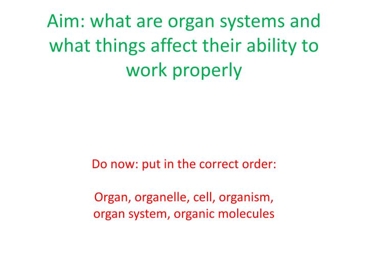 Aim what are organ systems and what things affect their ability to work properly