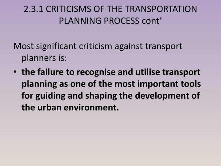 2.3.1 CRITICISMS OF THE TRANSPORTATION PLANNING PROCESS cont'