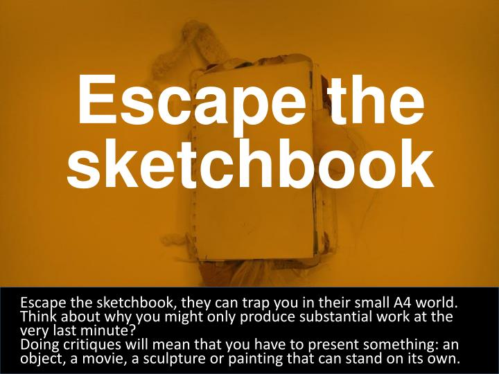 Escape the sketchbook