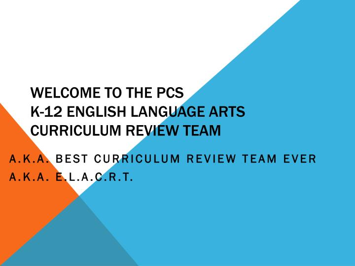 welcome to the pcs k 12 english language arts curriculum review team n.