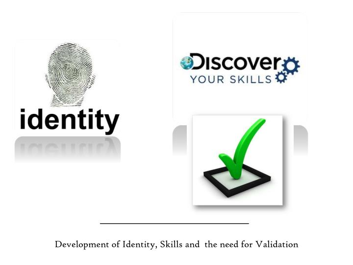 Development of Identity, Skills and  the need for Validation