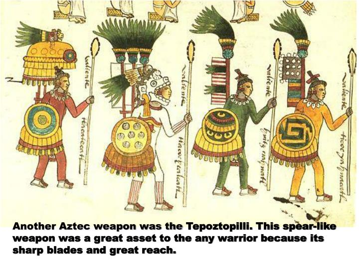 Another Aztec weapon was the