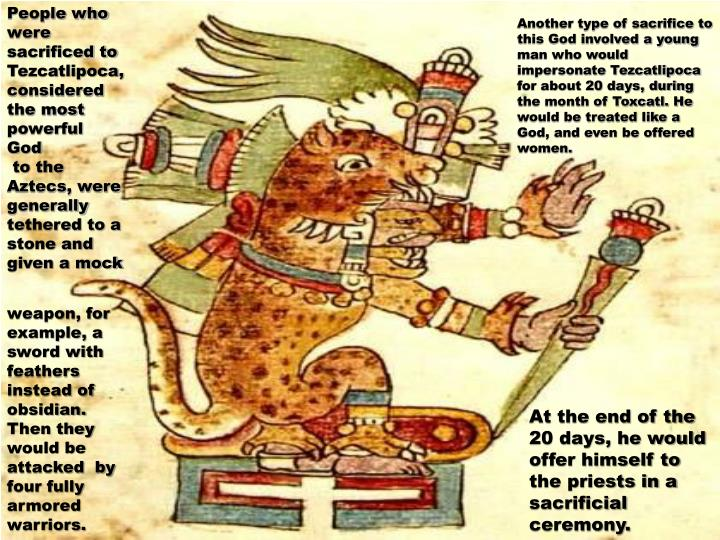 People who were sacrificed to Tezcatlipoca, considered the most powerful