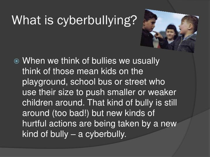 What is cyberbullying1