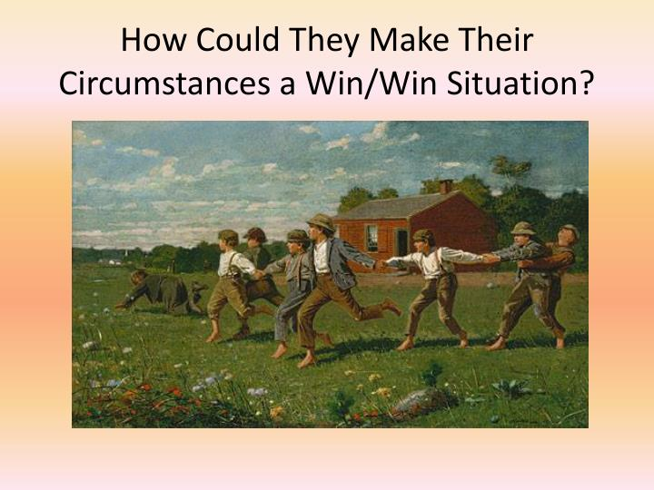 How Could They Make Their Circumstances a Win/Win Situation?