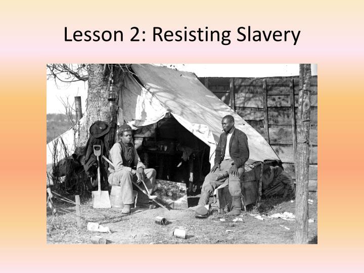 Lesson 2: Resisting Slavery