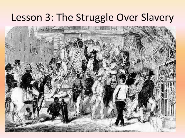 Lesson 3: The Struggle Over Slavery