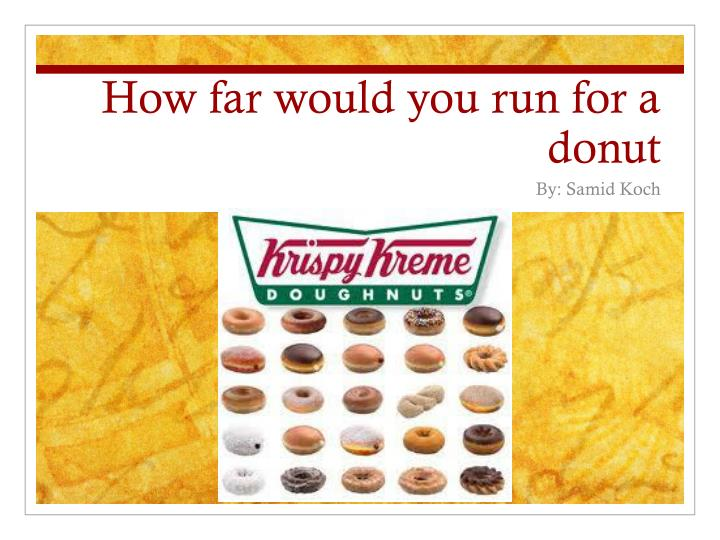 how far would you run for a donut n.
