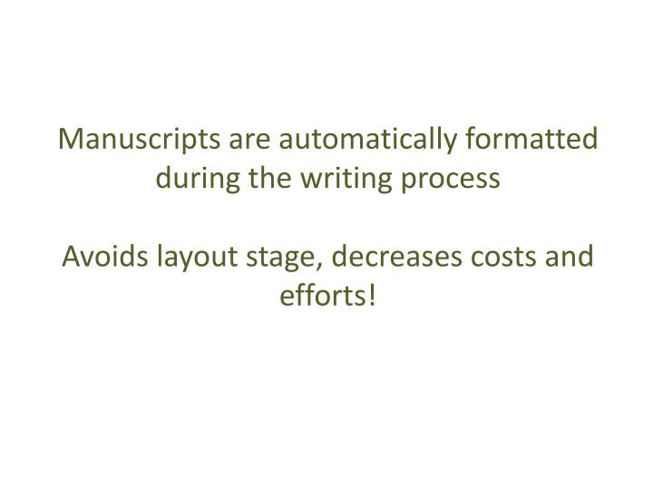 Manuscripts are automatically formatted during the writing process