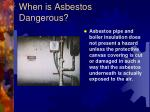 when is asbestos dangerous5