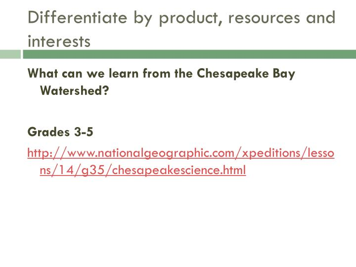 Differentiate by product, resources and interests
