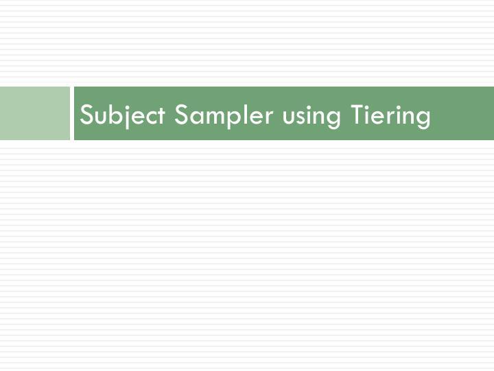 Subject Sampler using Tiering