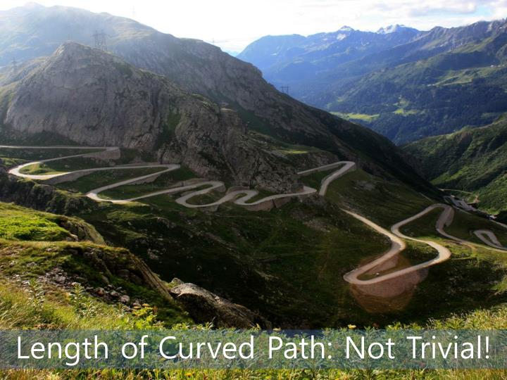 Length of Curved Path: Not Trivial!