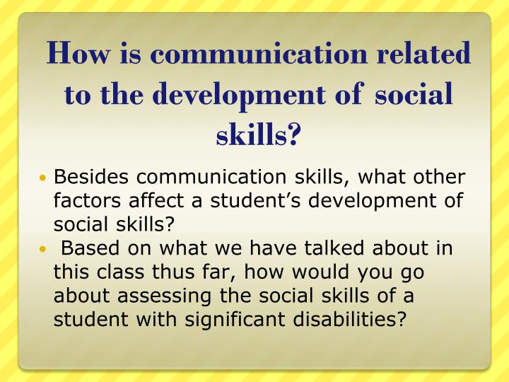 How is communication related to the development of social skills?