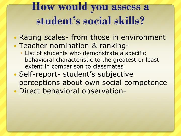 How would you assess a student's social skills?