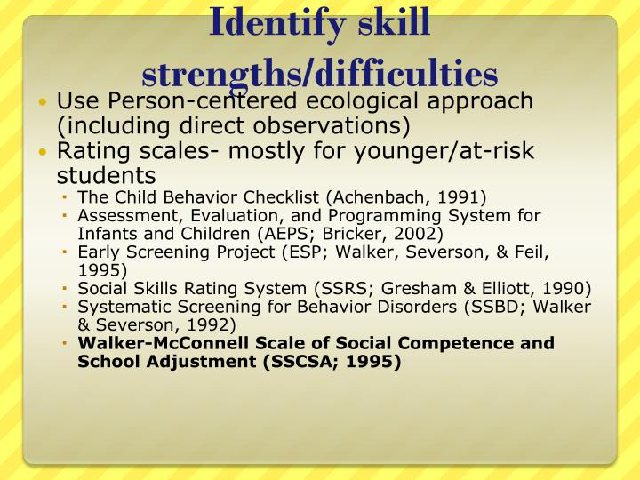 Identify skill strengths/difficulties