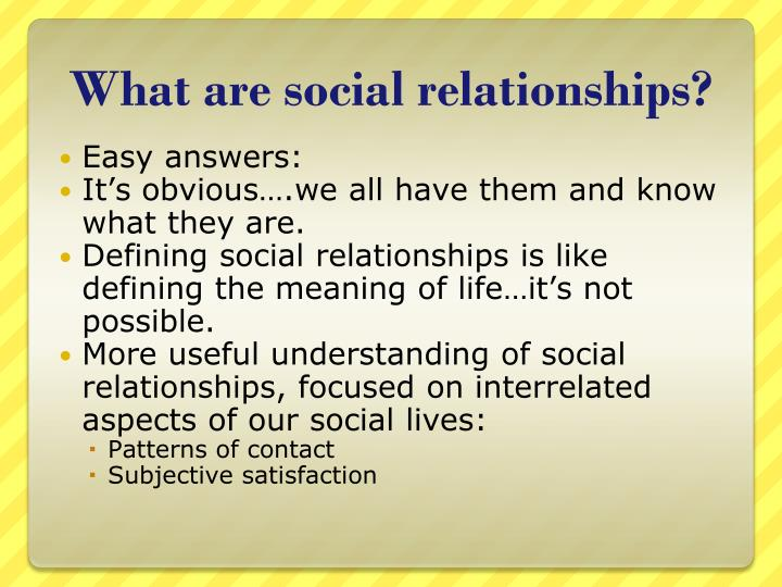 What are social relationships?