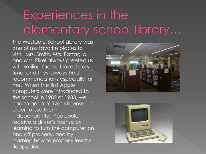 Experiences in the elementary school library…