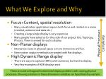 what we explore and why