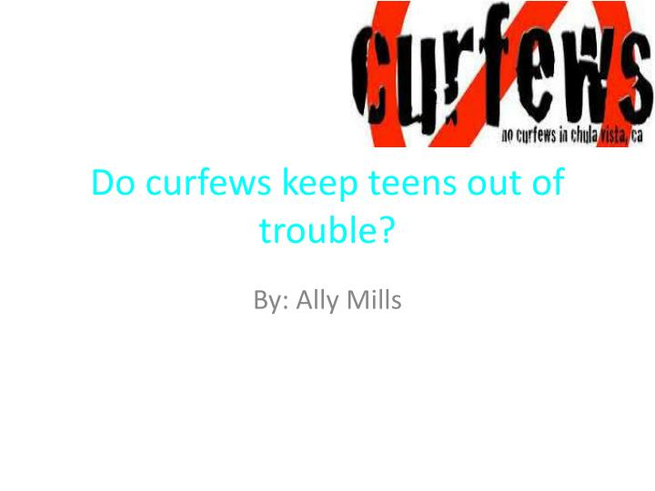 does curfew keep teens out of trouble View do curfews keep teens out of trouble from english 1123 at oklahoma state university - oklahoma city do curfews keep teens out of trouble does having to come home at 10 oclock keep teens out of.